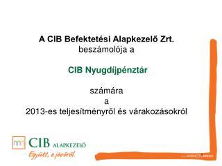 A CIB Befektetési Alapkezelő Zrt. beszámolója a CIB Nyugdíjpénztár  számára