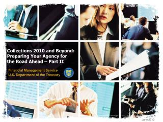 Collections 2010 and Beyond:  Preparing Your Agency for the Road Ahead   Part II