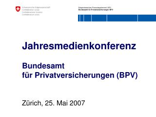 Jahresmedienkonferenz Bundesamt  für Privatversicherungen (BPV)