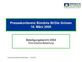 Pressekonferenz Bündnis 90/Die Grünen 10. März 2005