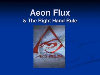 Aeon Flux  & The Right Hand Rule