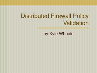 Distributed Firewall Policy Validation