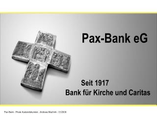 Pax-Bank eG Seit 1917  Bank für Kirche und Caritas