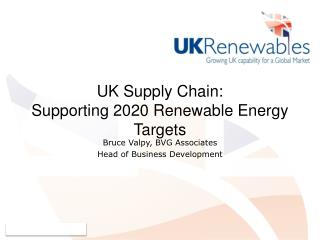 UK Supply Chain:  Supporting 2020 Renewable Energy Targets