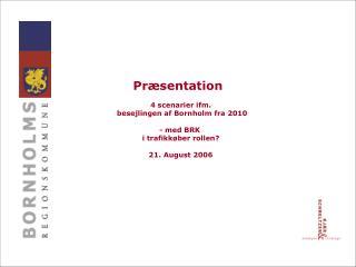 Præsentation   4 scenarier ifm.  besejlingen af Bornholm fra 2010 - med BRK