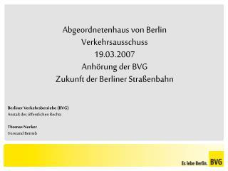 Berliner Verkehrsbetriebe (BVG) Anstalt des öffentlichen Rechts Thomas Necker Vorstand Betrieb