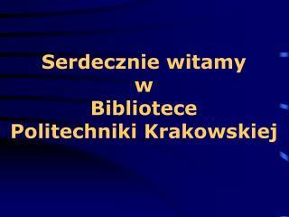 Serdecznie witamy  w Bibliotece   Politechniki Krakowskiej