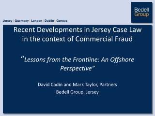 David Cadin and Mark Taylor, Partners  Bedell Group, Jersey
