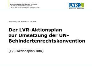 Vorstellung der Vorlage Nr. 13/3448 Der LVR-Aktionsplan