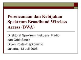 Perencanaan dan Kebijakan Spektrum Broadband Wireless Access (BWA)