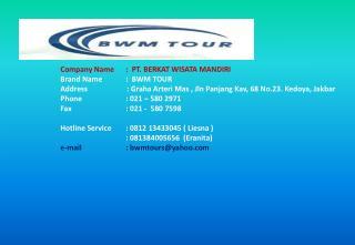 Company Name:  PT.  BERKAT WISATA MANDIRI Brand Name:   BWM TOUR
