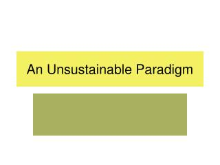 An Unsustainable Paradigm