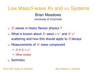 Low Mass S -wave  K   and    Systems