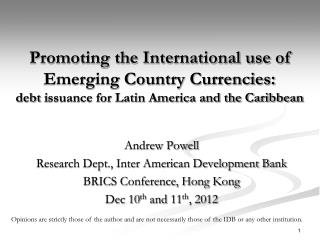 Andrew Powell Research Dept., Inter American Development Bank BRICS Conference, Hong Kong
