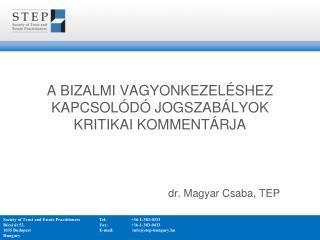 A bizalmi vagyonkezeléshez kapcsolódó jogszabályok kritikai kommentárja dr. Magyar Csaba, TEP