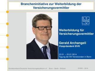 Weiterbildung für Versicherungsvermittler Gerald Archangeli Vizepräsident BVK 22.01. – 23.01.2014