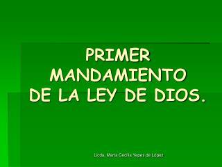 PRIMER MANDAMIENTO  DE LA LEY DE DIOS.