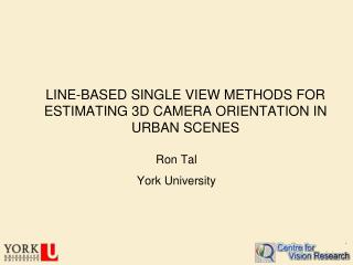 LINE-BASED SINGLE VIEW METHODS FOR ESTIMATING 3D CAMERA ORIENTATION IN URBAN SCENES