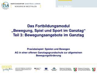 """Das Fortbildungsmodul  """"Bewegung, Spiel und Sport im Ganztag"""" Teil 3: Bewegungsangebote im Ganztag"""