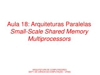 Aula 18: Arquiteturas Paralelas Small-Scale Shared Memory Multiprocessors