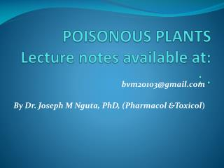 POISONOUS PLANTS  Lecture notes available at: ; .