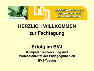 """HERZLICH WILLKOMMEN zur Fachtagung """"Erfolg im BVJ"""""""