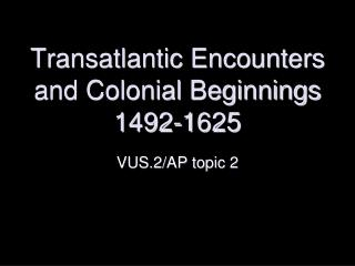 Transatlantic Encounters and Colonial Beginnings 1492-1625