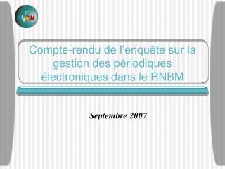 Compte-rendu de l'enquête sur la gestion des périodiques électroniques dans le RNBM