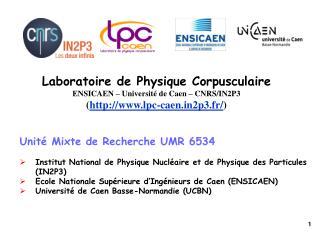 Laboratoire de Physique Corpusculaire ENSICAEN – Université de Caen – CNRS/IN2P3