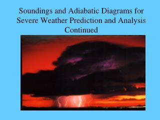 Soundings and Adiabatic Diagrams for Severe Weather Prediction and Analysis Continued