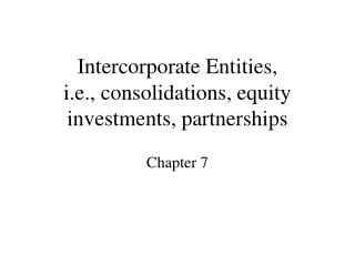Intercorporate Entities,  i.e., consolidations, equity investments, partnerships