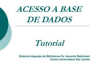 ACESSO A BASE DE DADOS Tutorial