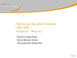 Options and Speculative Markets 2004-2005 Swapnote – Wrap up
