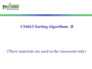 CS4413 Sorting Algorithms  II (These materials are used in the classroom only)