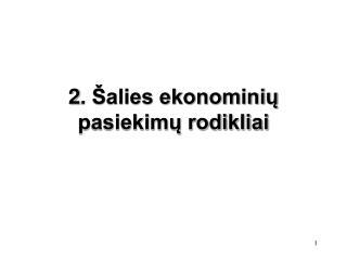2 . Šalies ekonominių pasiekimų rodikliai