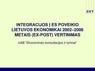 INTEGRACIJOS Į ES POVEIKIO LIETUVOS EKONOMIKAI 200 2 –2006 METAIS (EX-POST) VERTINIMAS