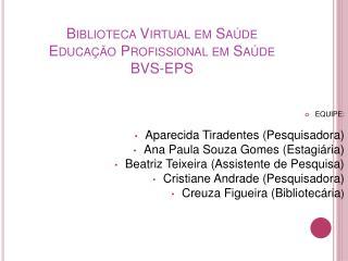 Biblioteca Virtual em Saúde Educação Profissional em Saúde BVS-EPS