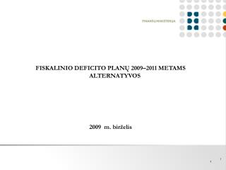 FISKALINIO DEFICITO PLAN? 2009�2011 METAMS ALTERNATYVOS 2009  m. bir�elis