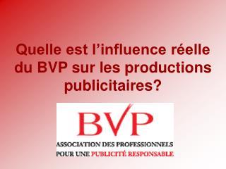 Quelle est l'influence réelle du BVP sur les productions publicitaires?