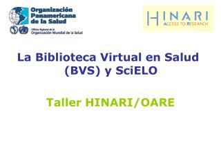 La Biblioteca Virtual en Salud (BVS) y SciELO  Taller HINARI/OARE