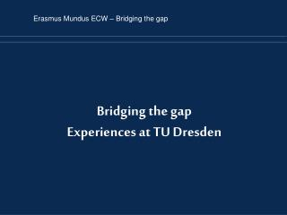 Bridging the gap Experiences at TU Dresden