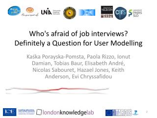 Who's afraid of job interviews? Definitely a Question for User Modelling