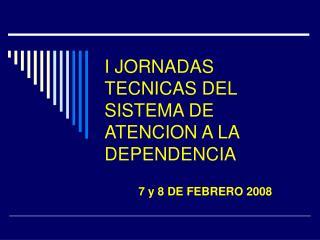 I JORNADAS TECNICAS DEL SISTEMA DE ATENCION A LA DEPENDENCIA