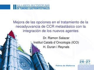Dr. Ramon Salazar Institut Català d´Oncologia (ICO) H. Duran i Reynals