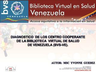 DIAGNOSTICO  DE LOS CENTRO COOPERANTE  DE LA BIBLIOTECA  VIRTUAL DE SALUD   DE VENEZUELA (BVS-VE).