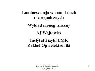 Luminescencja w materiałach nieorganicznych Wykład monograficzny  AJ Wojtowicz