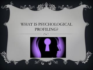 WHAT IS PSYCHOLOGICAL PROFILING?