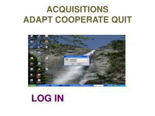 ACQUISITIONS ADAPT COOPERATE QUIT