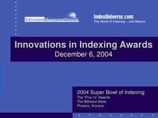 Innovations in Indexing Awards December 6, 2004
