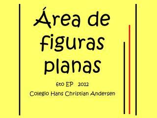 �rea de figuras planas 6to EP   2012 Colegio Hans Christian Andersen